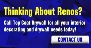 Thinking About Renos? | Call Top Coat Drywall for all your interior decorating and drywall needs today! | Contact Us!